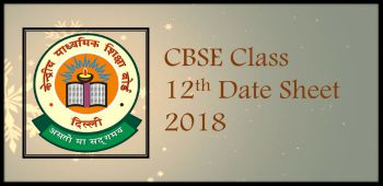 CBSE Class 12<sup>th</sup> Date Sheet 2018